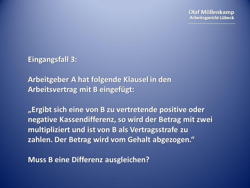 Olaf Möllenkamp Arbeitsgericht Lübeck Eingangsfall 3: Arbeitgeber A hat folgende Klausel in den Arbeitsvertrag mit B eingefügt: Ergibt sich eine von B