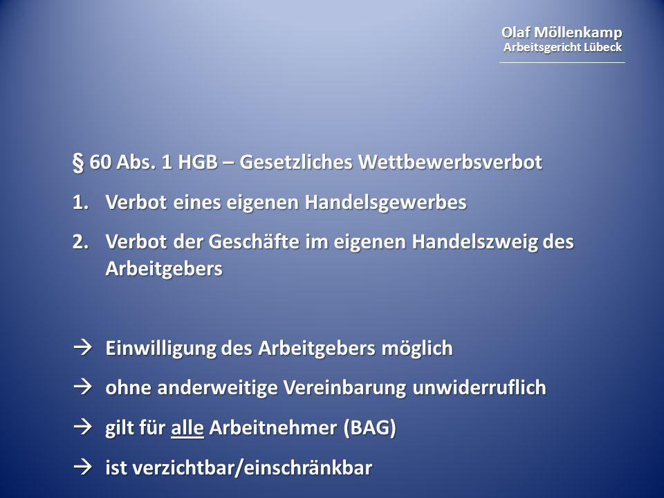 Olaf Möllenkamp Arbeitsgericht Lübeck § 60 Abs. 1 HGB – Gesetzliches Wettbewerbsverbot 1.Verbot eines eigenen Handelsgewerbes 2.Verbot der Geschäfte i