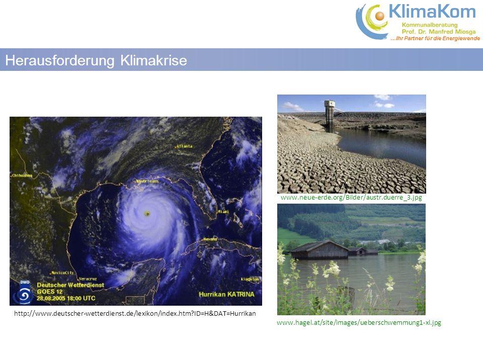 …Ihr Partner für die Energiewende Folgen des Klimawandels Herausforderung Klimakrise www.neue-erde.org/Bilder/austr.duerre_3.jpg http://www.deutscher-wetterdienst.de/lexikon/index.htm?ID=H&DAT=Hurrikan www.hagel.at/site/images/ueberschwemmung1-xl.jpg