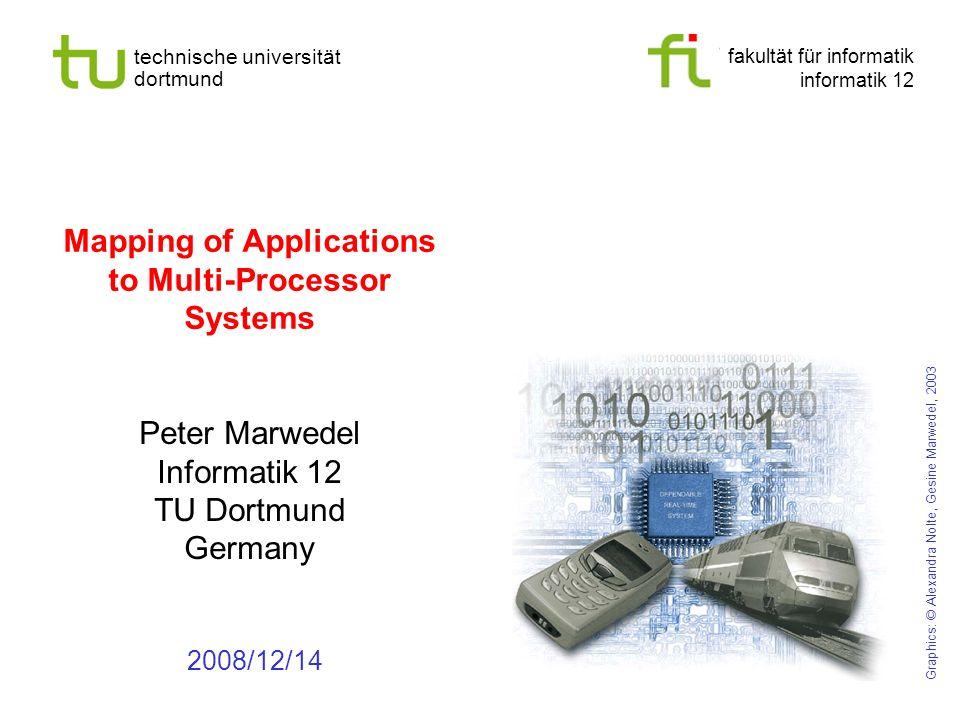 fakultät für informatik informatik 12 technische universität dortmund Mapping of Applications to Multi-Processor Systems Peter Marwedel Informatik 12