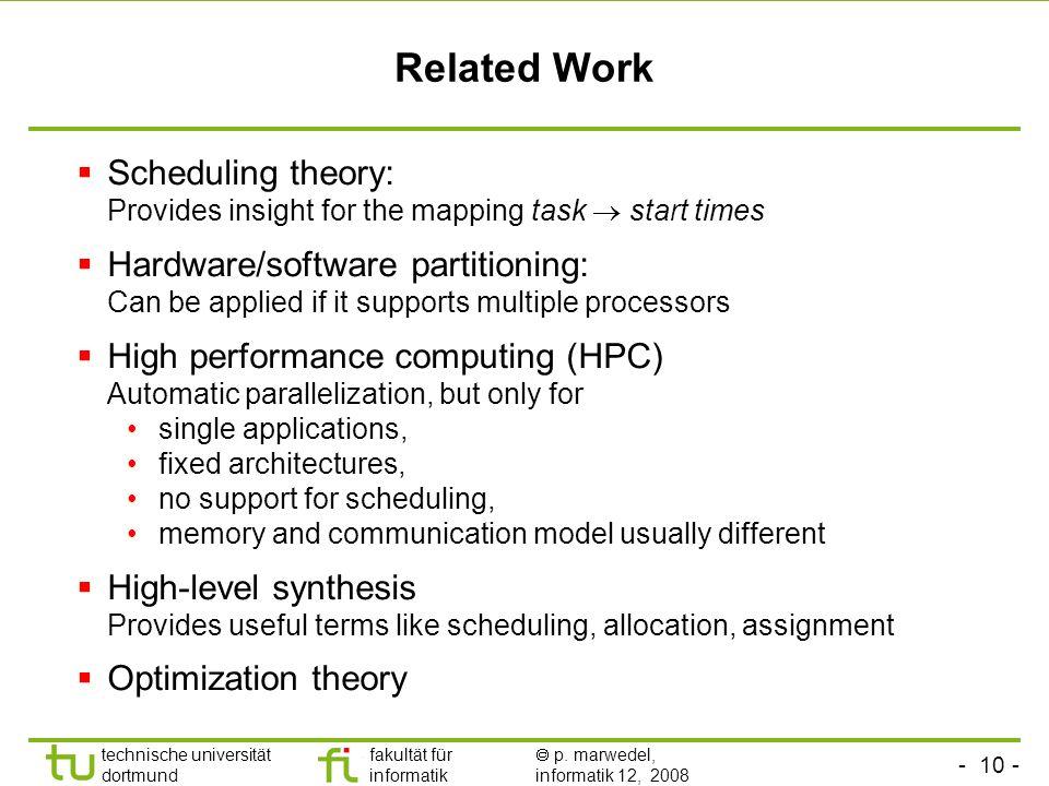 - 10 - technische universität dortmund fakultät für informatik p. marwedel, informatik 12, 2008 Related Work Scheduling theory: Provides insight for t