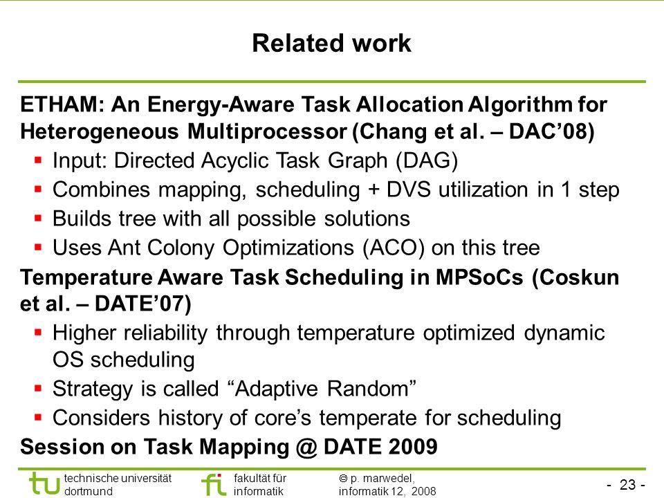 - 23 - technische universität dortmund fakultät für informatik p. marwedel, informatik 12, 2008 Related work ETHAM: An Energy-Aware Task Allocation Al