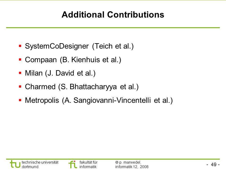 - 49 - technische universität dortmund fakultät für informatik p. marwedel, informatik 12, 2008 Additional Contributions SystemCoDesigner (Teich et al