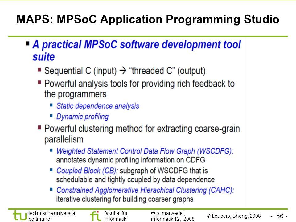 - 56 - technische universität dortmund fakultät für informatik p. marwedel, informatik 12, 2008 MAPS: MPSoC Application Programming Studio © Leupers,
