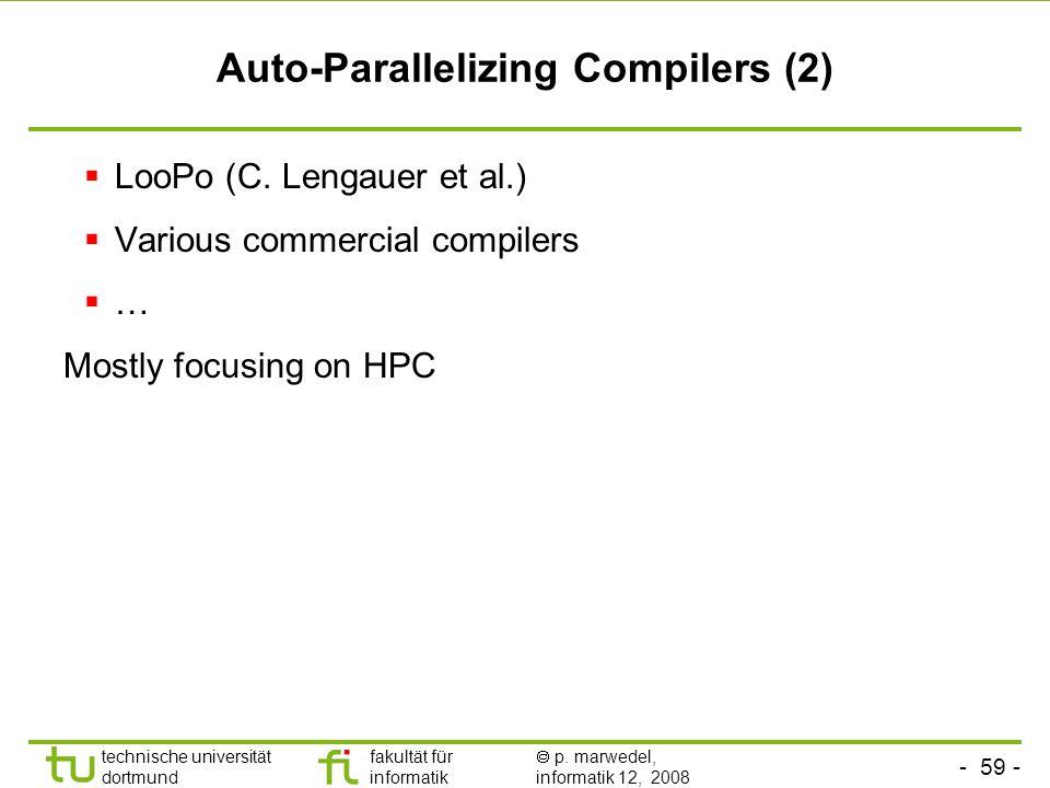 - 59 - technische universität dortmund fakultät für informatik p. marwedel, informatik 12, 2008 Auto-Parallelizing Compilers (2) LooPo (C. Lengauer et