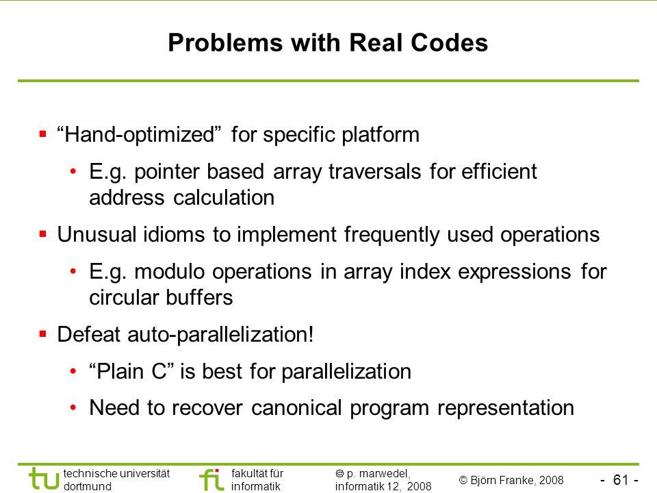 - 61 - technische universität dortmund fakultät für informatik p. marwedel, informatik 12, 2008 Problems with Real Codes Hand-optimized for specific p