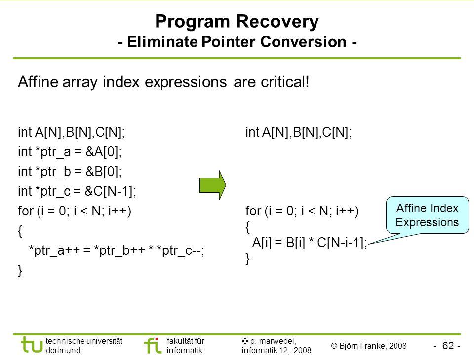 - 62 - technische universität dortmund fakultät für informatik p. marwedel, informatik 12, 2008 Program Recovery - Eliminate Pointer Conversion - int