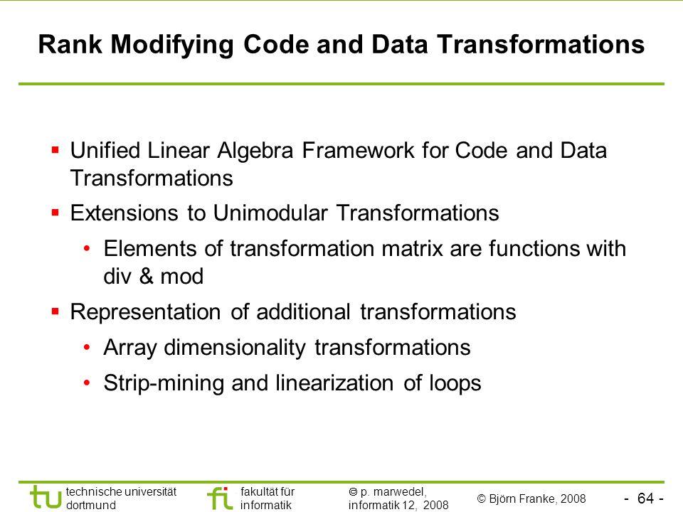 - 64 - technische universität dortmund fakultät für informatik p. marwedel, informatik 12, 2008 Rank Modifying Code and Data Transformations Unified L