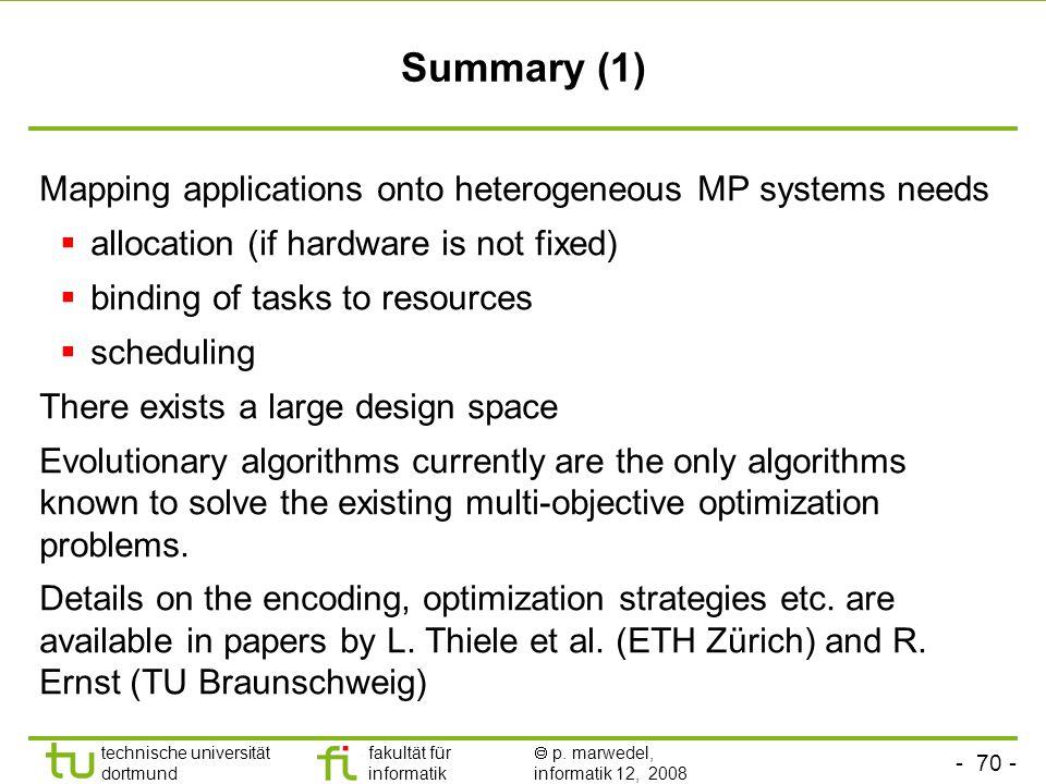 - 70 - technische universität dortmund fakultät für informatik p. marwedel, informatik 12, 2008 Summary (1) Mapping applications onto heterogeneous MP