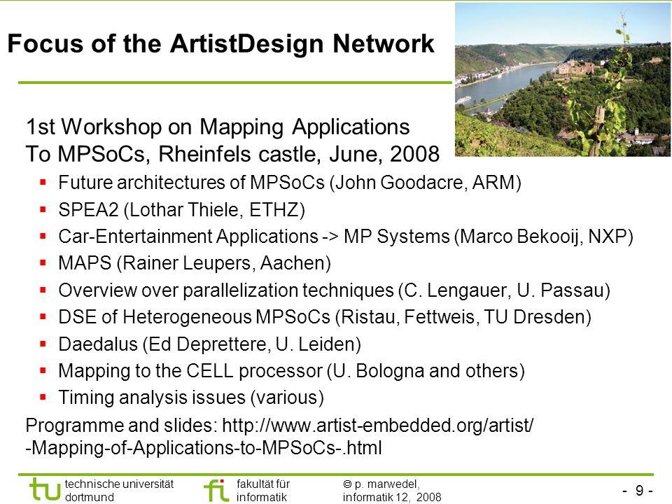 - 9 - technische universität dortmund fakultät für informatik p. marwedel, informatik 12, 2008 Focus of the ArtistDesign Network 1st Workshop on Mappi
