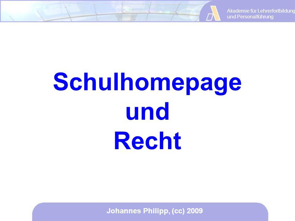 Akademie für Lehrerfortbildung und Personalführung Johannes Philipp, (cc) 2009 Schulhomepage und Recht