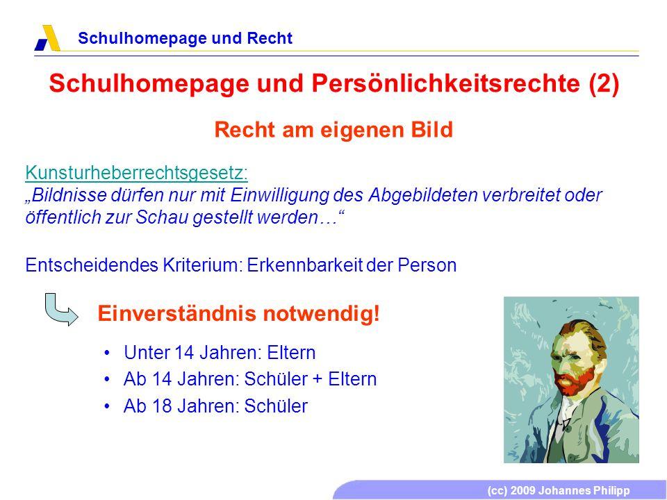 (cc) 2009 Johannes Philipp Schulhomepage und Recht Schulhomepage und Persönlichkeitsrechte (2) Recht am eigenen Bild Kunsturheberrechtsgesetz: Kunstur