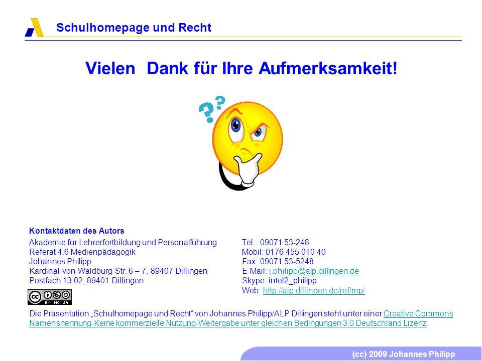 (cc) 2009 Johannes Philipp Schulhomepage und Recht Vielen Dank für Ihre Aufmerksamkeit! Kontaktdaten des Autors Akademie für Lehrerfortbildung und Per