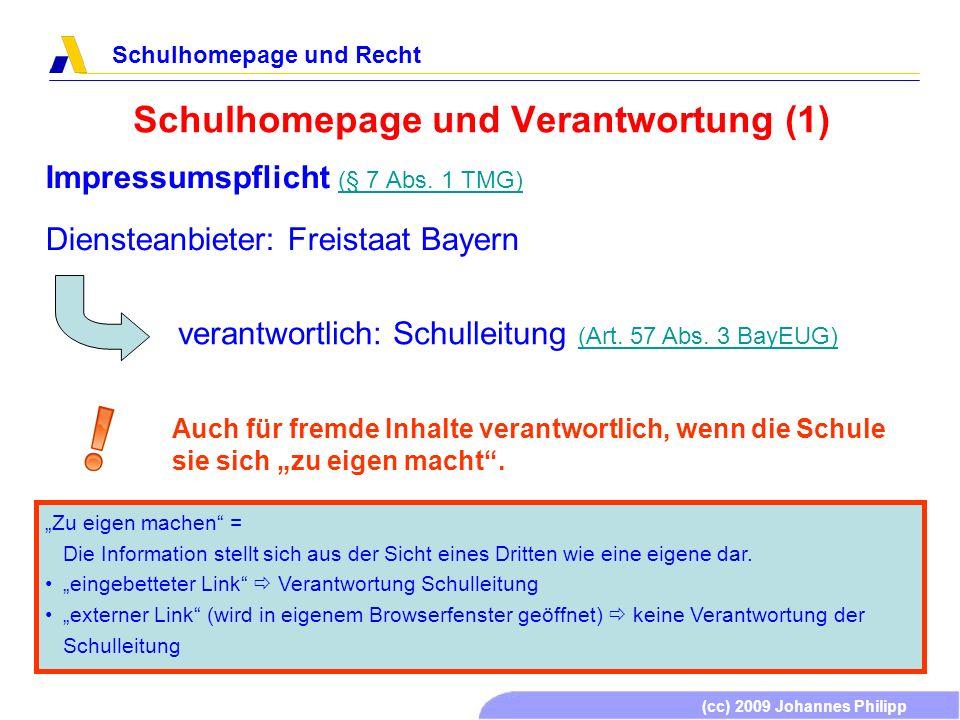(cc) 2009 Johannes Philipp Schulhomepage und Recht Schulhomepage und Verantwortung (1) Impressumspflicht (§ 7 Abs. 1 TMG) (§ 7 Abs. 1 TMG) Diensteanbi