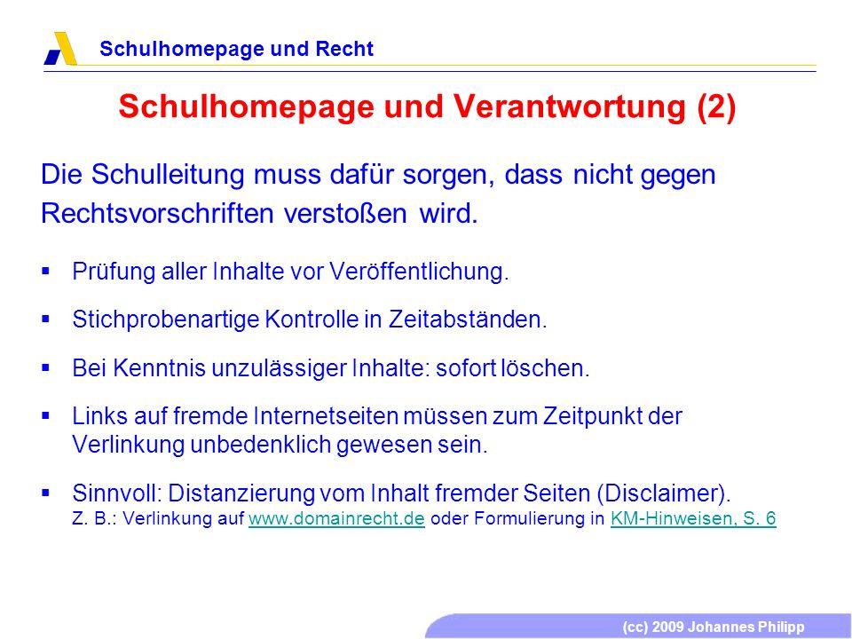 (cc) 2009 Johannes Philipp Schulhomepage und Recht Schulhomepage und Verantwortung (2) Prüfung aller Inhalte vor Veröffentlichung. Stichprobenartige K