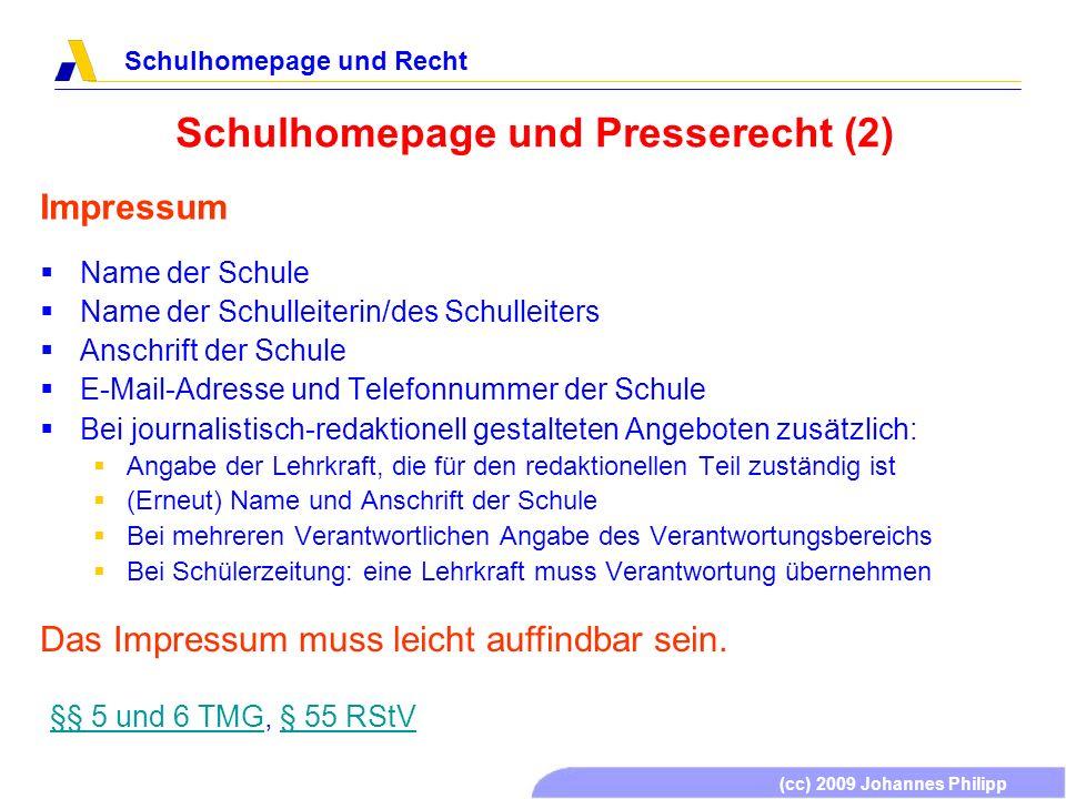 (cc) 2009 Johannes Philipp Schulhomepage und Recht Schulhomepage und Presserecht (2) Impressum Name der Schule Name der Schulleiterin/des Schulleiters