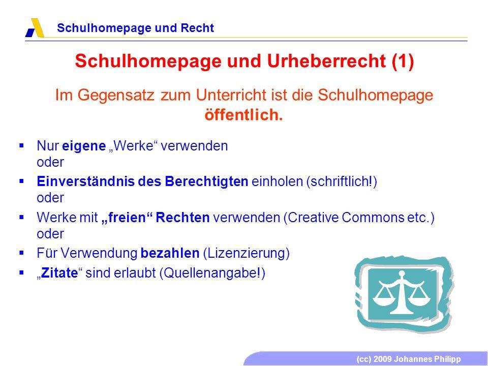(cc) 2009 Johannes Philipp Schulhomepage und Recht Schulhomepage und Urheberrecht (1) Im Gegensatz zum Unterricht ist die Schulhomepage öffentlich. Nu