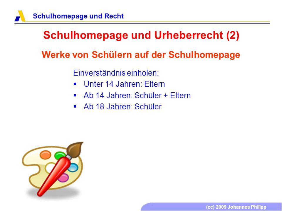 (cc) 2009 Johannes Philipp Schulhomepage und Recht Schulhomepage und Urheberrecht (2) Einverständnis einholen: Unter 14 Jahren: Eltern Ab 14 Jahren: S