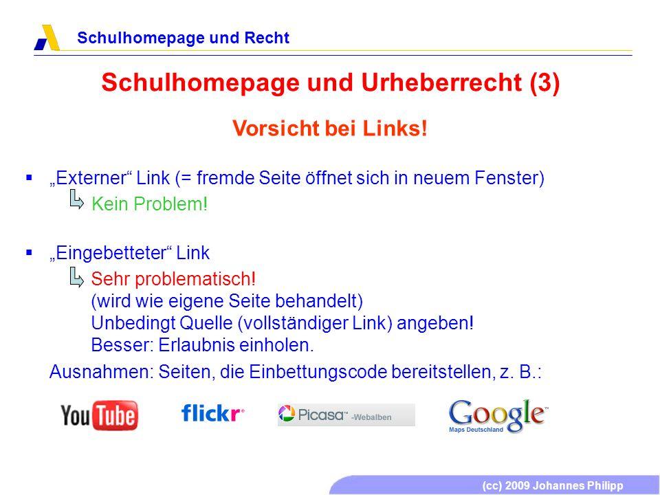 (cc) 2009 Johannes Philipp Schulhomepage und Recht Schulhomepage und Urheberrecht (3) Vorsicht bei Links! Externer Link (= fremde Seite öffnet sich in