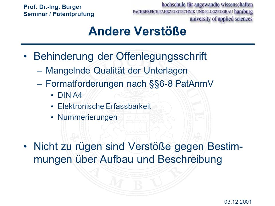 Prof. Dr.-Ing. Burger Seminar / Patentprüfung 03.12.2001 Andere Verstöße Behinderung der Offenlegungsschrift –Mangelnde Qualität der Unterlagen –Forma