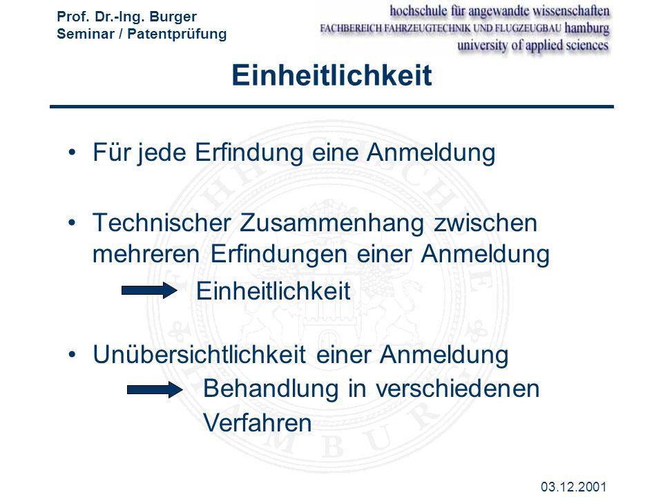 Prof. Dr.-Ing. Burger Seminar / Patentprüfung 03.12.2001 Einheitlichkeit Technischer Zusammenhang zwischen mehreren Erfindungen einer Anmeldung Einhei