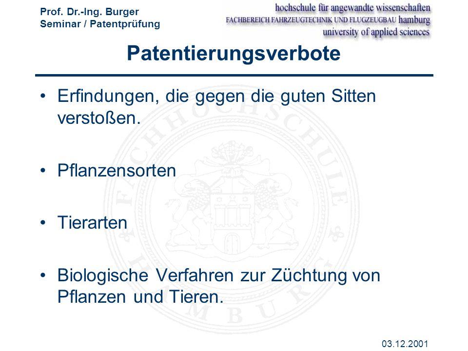 Prof. Dr.-Ing. Burger Seminar / Patentprüfung 03.12.2001 Patentierungsverbote Erfindungen, die gegen die guten Sitten verstoßen. Pflanzensorten Tierar