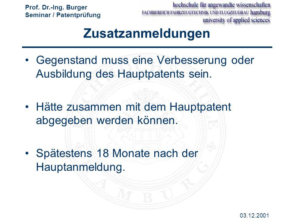 Prof. Dr.-Ing. Burger Seminar / Patentprüfung 03.12.2001 Zusatzanmeldungen Gegenstand muss eine Verbesserung oder Ausbildung des Hauptpatents sein. Hä