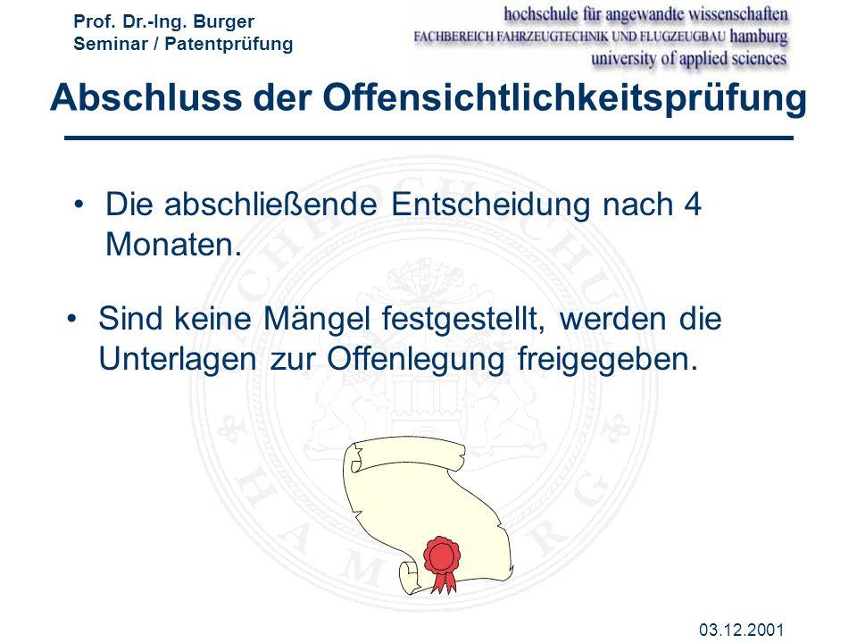 Prof. Dr.-Ing. Burger Seminar / Patentprüfung 03.12.2001 Abschluss der Offensichtlichkeitsprüfung Sind keine Mängel festgestellt, werden die Unterlage