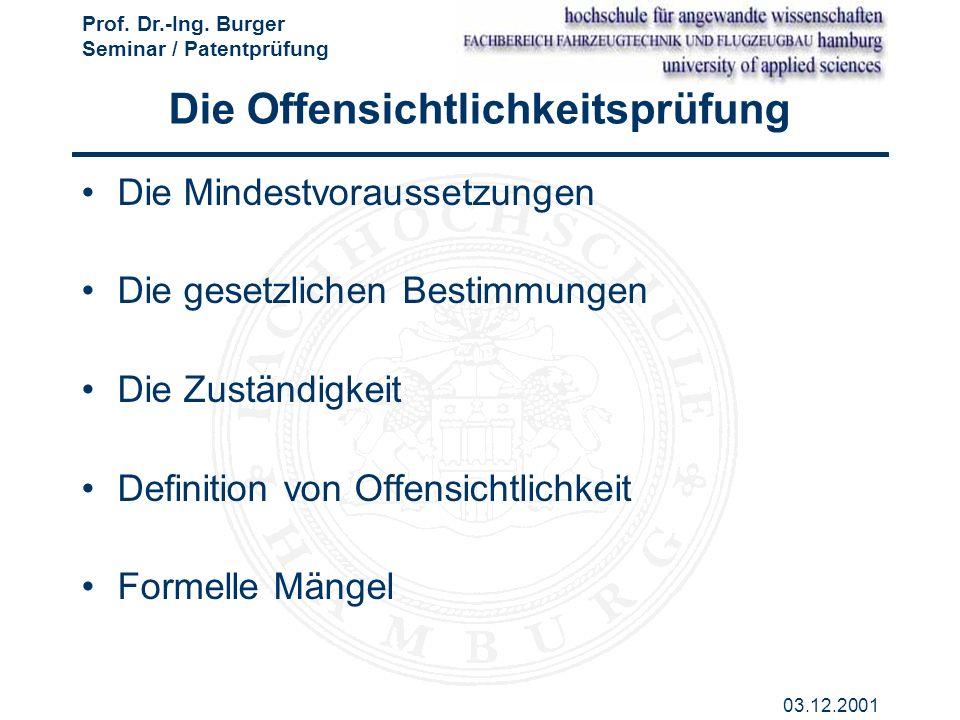 Prof. Dr.-Ing. Burger Seminar / Patentprüfung 03.12.2001 Die Offensichtlichkeitsprüfung Die Mindestvoraussetzungen Die gesetzlichen Bestimmungen Die Z