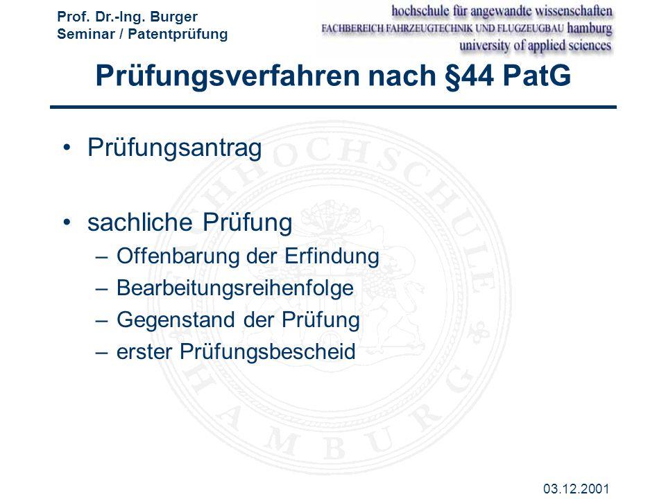 Prof. Dr.-Ing. Burger Seminar / Patentprüfung 03.12.2001 Prüfungsverfahren nach §44 PatG Prüfungsantrag sachliche Prüfung –Offenbarung der Erfindung –