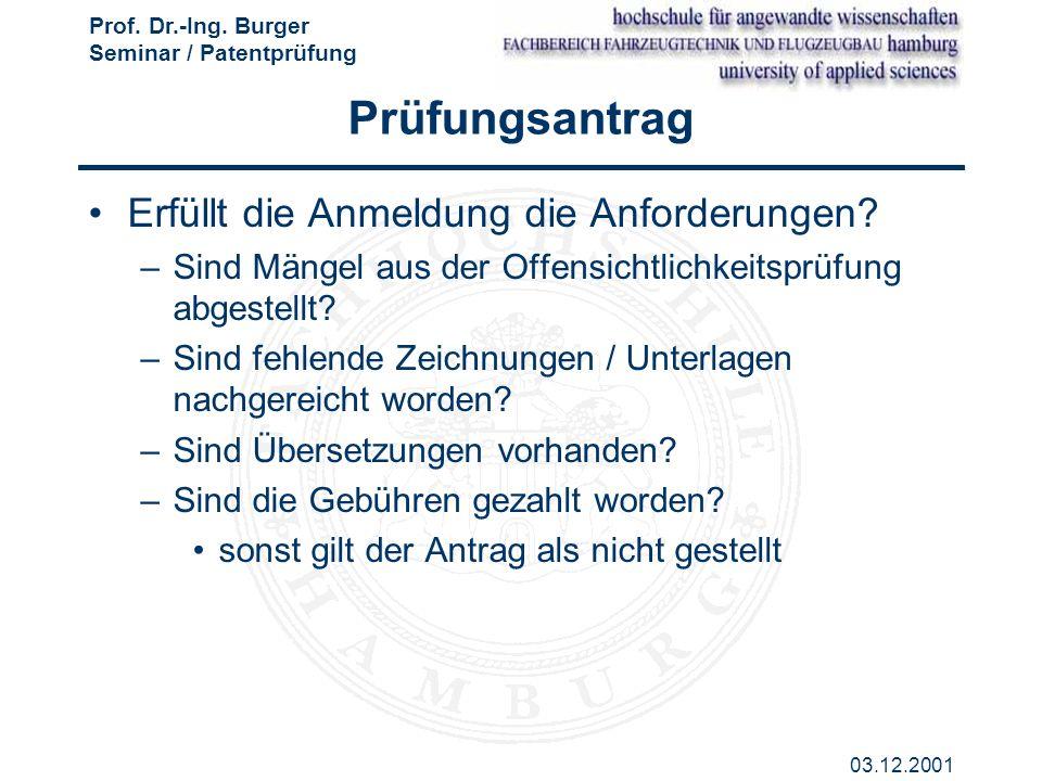 Prof. Dr.-Ing. Burger Seminar / Patentprüfung 03.12.2001 Prüfungsantrag Erfüllt die Anmeldung die Anforderungen? –Sind Mängel aus der Offensichtlichke