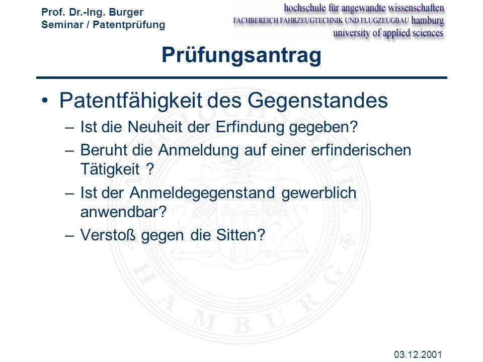 Prof. Dr.-Ing. Burger Seminar / Patentprüfung 03.12.2001 Prüfungsantrag Patentfähigkeit des Gegenstandes –Ist die Neuheit der Erfindung gegeben? –Beru