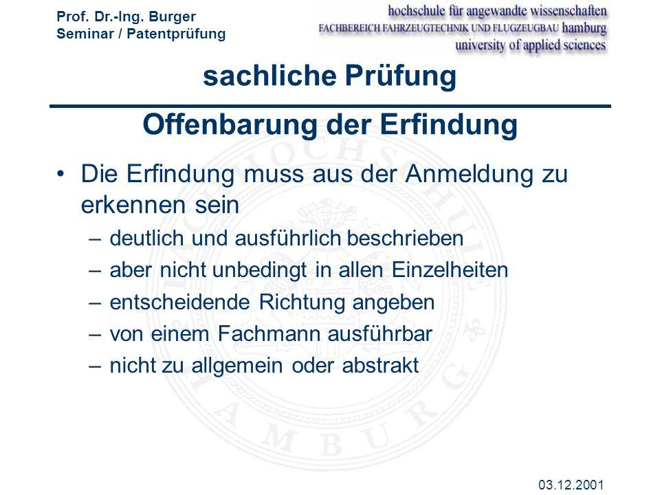Prof. Dr.-Ing. Burger Seminar / Patentprüfung 03.12.2001 sachliche Prüfung Offenbarung der Erfindung Die Erfindung muss aus der Anmeldung zu erkennen