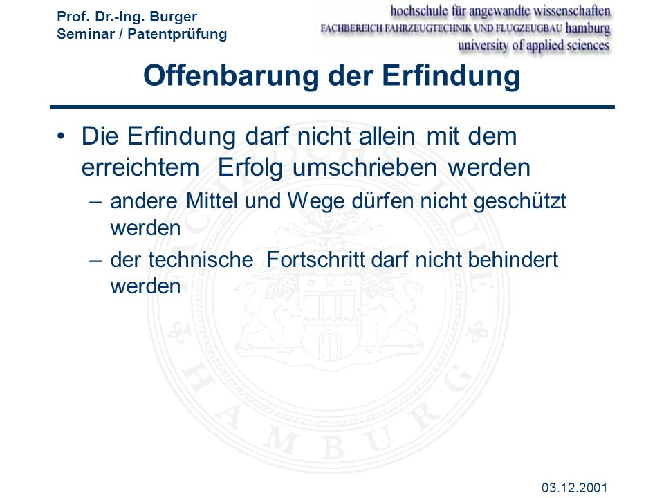 Prof. Dr.-Ing. Burger Seminar / Patentprüfung 03.12.2001 Offenbarung der Erfindung Die Erfindung darf nicht allein mit dem erreichtem Erfolg umschrieb