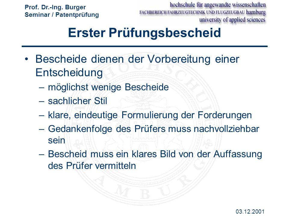 Prof. Dr.-Ing. Burger Seminar / Patentprüfung 03.12.2001 Erster Prüfungsbescheid Bescheide dienen der Vorbereitung einer Entscheidung –möglichst wenig