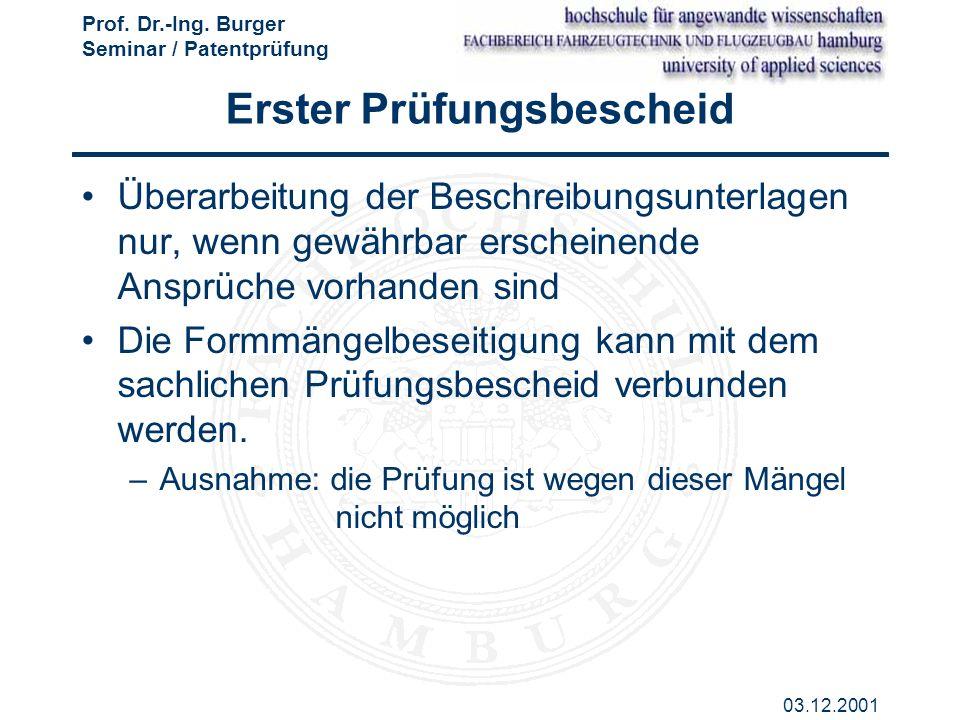 Prof. Dr.-Ing. Burger Seminar / Patentprüfung 03.12.2001 Erster Prüfungsbescheid Überarbeitung der Beschreibungsunterlagen nur, wenn gewährbar erschei