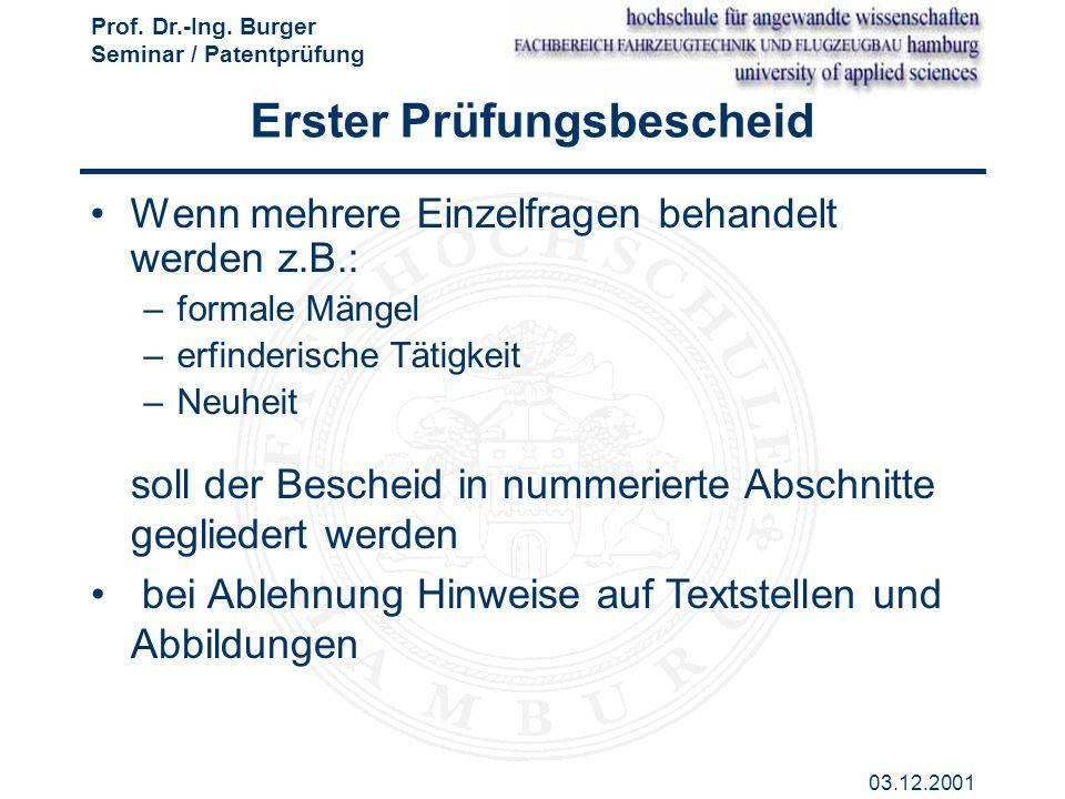 Prof. Dr.-Ing. Burger Seminar / Patentprüfung 03.12.2001 Erster Prüfungsbescheid Wenn mehrere Einzelfragen behandelt werden z.B.: –formale Mängel –erf