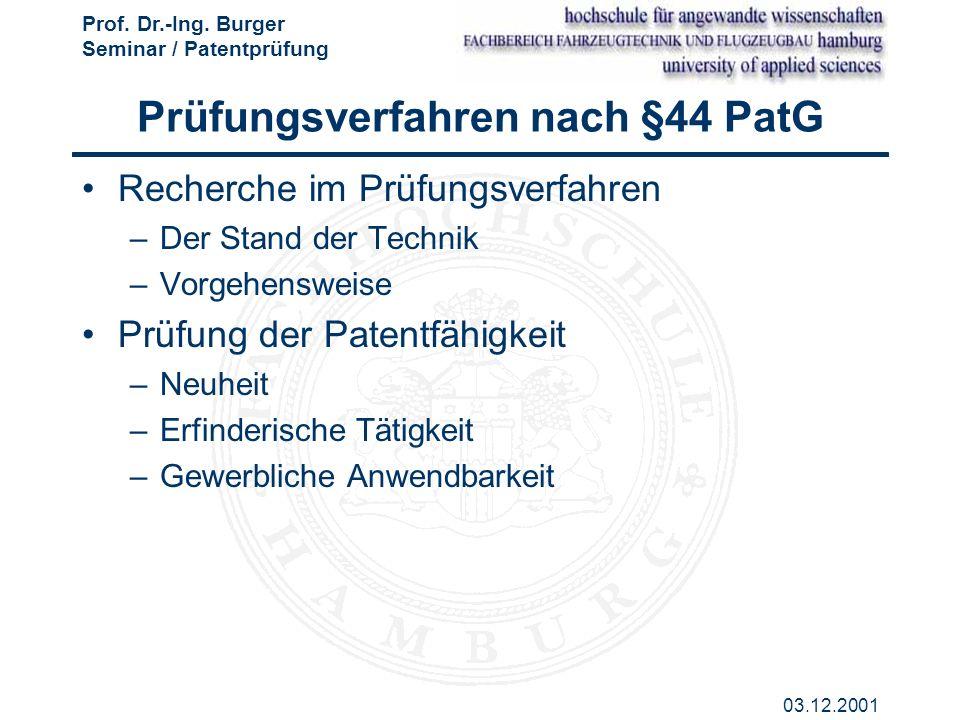 Prof. Dr.-Ing. Burger Seminar / Patentprüfung 03.12.2001 Prüfungsverfahren nach §44 PatG Recherche im Prüfungsverfahren –Der Stand der Technik –Vorgeh