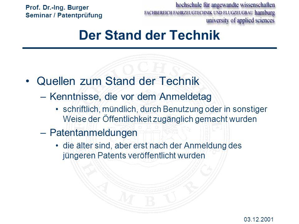 Prof. Dr.-Ing. Burger Seminar / Patentprüfung 03.12.2001 Der Stand der Technik Quellen zum Stand der Technik –Kenntnisse, die vor dem Anmeldetag schri