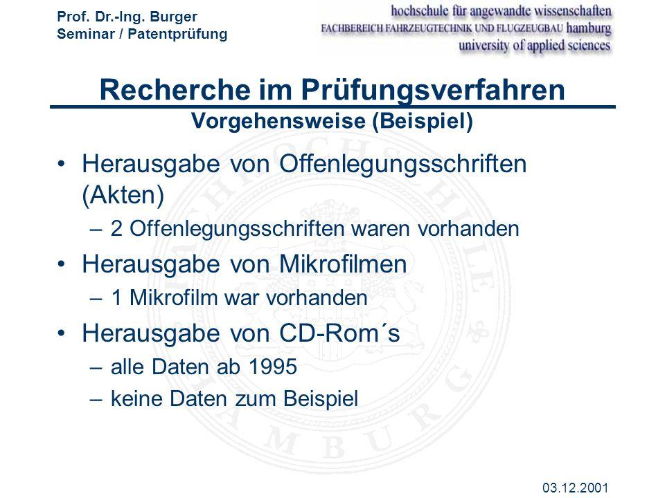 Prof. Dr.-Ing. Burger Seminar / Patentprüfung 03.12.2001 Recherche im Prüfungsverfahren Vorgehensweise (Beispiel) Herausgabe von Offenlegungsschriften