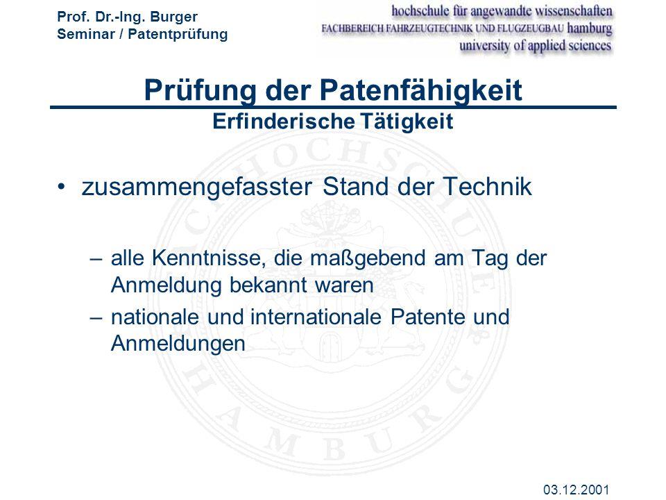 Prof. Dr.-Ing. Burger Seminar / Patentprüfung 03.12.2001 Prüfung der Patenfähigkeit Erfinderische Tätigkeit zusammengefasster Stand der Technik –alle