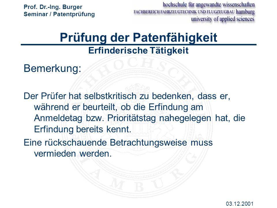 Prof. Dr.-Ing. Burger Seminar / Patentprüfung 03.12.2001 Prüfung der Patenfähigkeit Erfinderische Tätigkeit Bemerkung: Der Prüfer hat selbstkritisch z