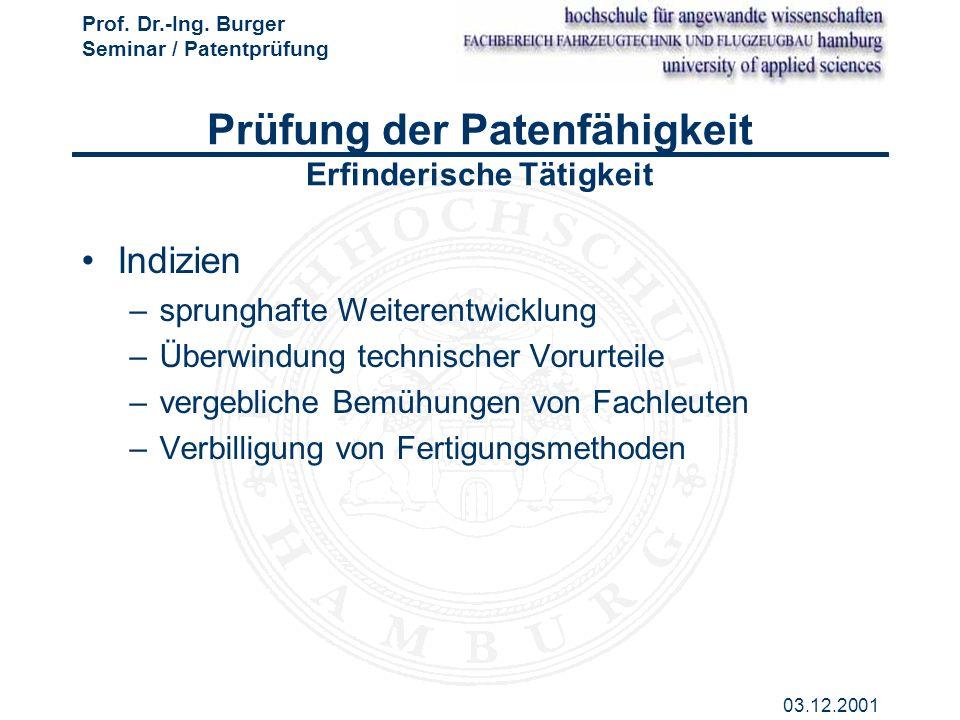Prof. Dr.-Ing. Burger Seminar / Patentprüfung 03.12.2001 Prüfung der Patenfähigkeit Erfinderische Tätigkeit Indizien –sprunghafte Weiterentwicklung –Ü