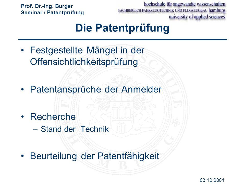 Prof. Dr.-Ing. Burger Seminar / Patentprüfung 03.12.2001 Festgestellte Mängel in der Offensichtlichkeitsprüfung Patentansprüche der Anmelder Recherche