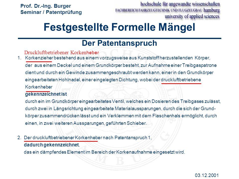 Prof. Dr.-Ing. Burger Seminar / Patentprüfung 03.12.2001 Der Patentanspruch 1. Korkenzieher bestehend aus einem vorzugsweise aus Kunststoff herzustell