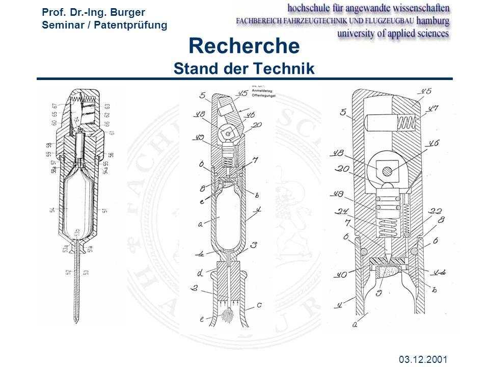 Prof. Dr.-Ing. Burger Seminar / Patentprüfung 03.12.2001 Recherche Stand der Technik