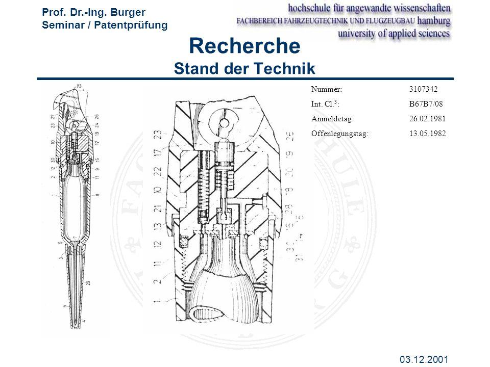 Prof. Dr.-Ing. Burger Seminar / Patentprüfung 03.12.2001 Recherche Stand der Technik Nummer: 3107342 Int. Cl. 3 : B67B7/08 Anmeldetag:26.02.1981 Offen