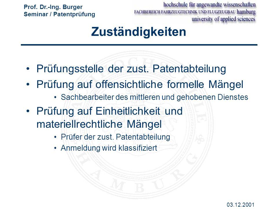 Prof. Dr.-Ing. Burger Seminar / Patentprüfung 03.12.2001 Zuständigkeiten Prüfungsstelle der zust. Patentabteilung Prüfung auf offensichtliche formelle
