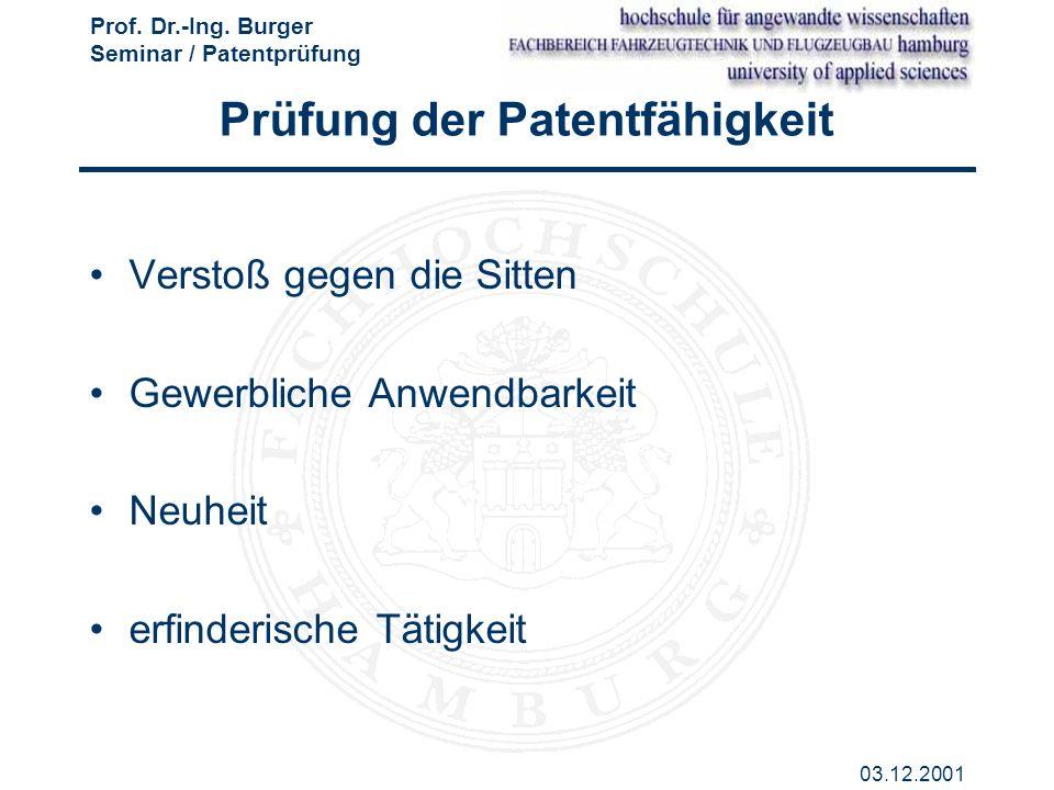 Prof. Dr.-Ing. Burger Seminar / Patentprüfung 03.12.2001 Verstoß gegen die Sitten Gewerbliche Anwendbarkeit Neuheit erfinderische Tätigkeit Prüfung de