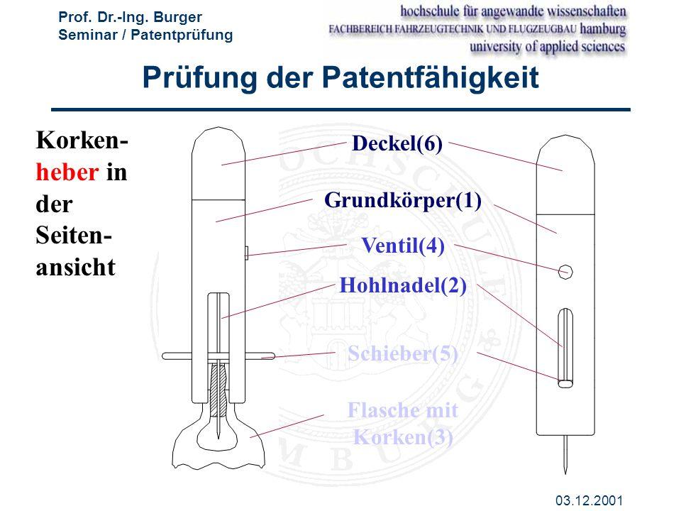 Prof. Dr.-Ing. Burger Seminar / Patentprüfung 03.12.2001 Korken- heber in der Seiten- ansicht Deckel(6) Grundkörper(1) Ventil(4) Hohlnadel(2) Schieber
